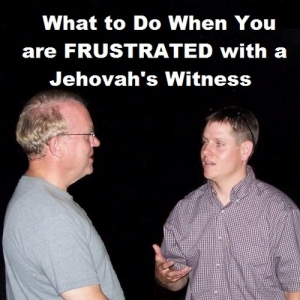 What to Do When You are Frustrated with a Jehovah's Witness