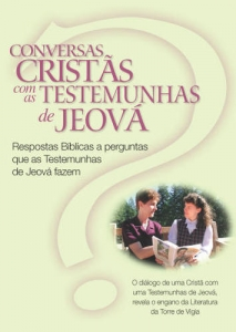 CONVERSAS CRISTÃS COM AS TESTEMUNHAS DE JEOVÁ: Respuestas Bíblicas a preguntas que hacen los testigos de Jehová